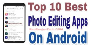 Top 10 Best Photo Editing Apps On Android