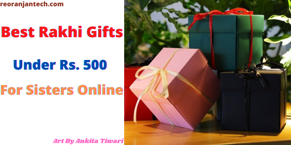Best Rakhi Gifts Under Rs. 500 For Sisters Online
