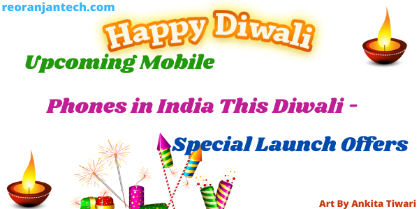 Upcoming Mobile Phones in India This Diwali - Special Launch Offers